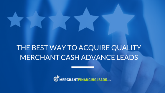 The Best Way to Acquire Quality Merchant Cash Advance Leads