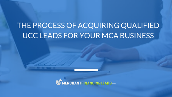 The Process of Acquiring Qualified UCC Leads for your MCA Business