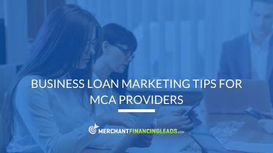 Business Loan Marketing Tips for MCA Providers