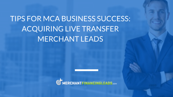 Tips for MCA Business Success: Acquiring Live Transfer Merchant Leads