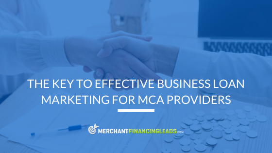 The Key to Effective Business Loan Marketing for MCA Providers