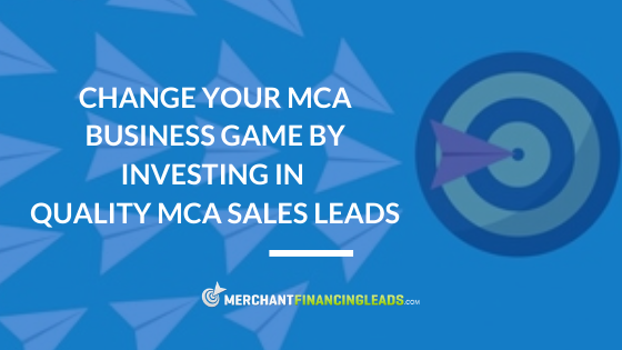 Change your MCA Business Game by Investing in Quality MCA Sales Leads