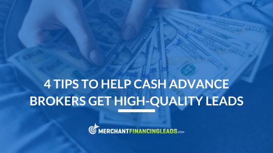 4 Tips to Help Cash Advance Brokers Get High-Quality Leads