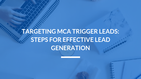 Targeting MCA Trigger Leads: Steps for Effective Lead Generation