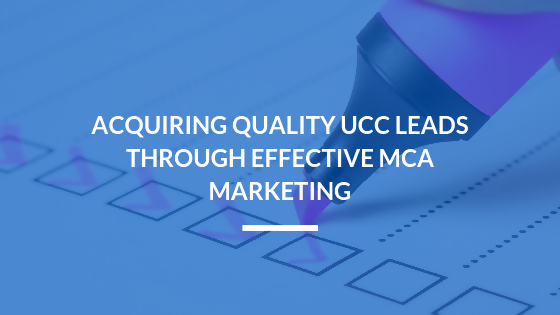 Acquiring Quality UCC Leads Through Effective MCA Marketing