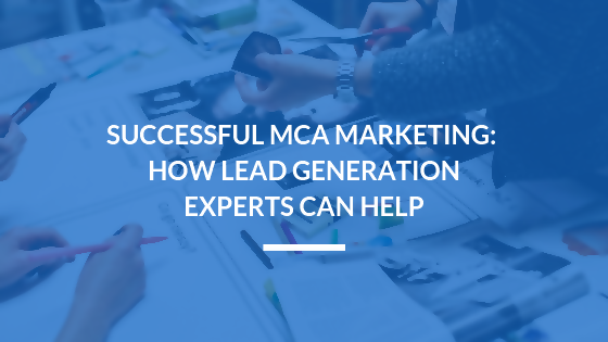 Successful MCA Marketing: How Lead Generation Services Can Help