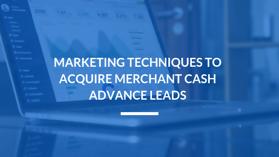 Marketing Techniques to Acquire Merchant Cash Advance Leads