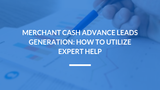 Merchant Cash Advance Leads Generation: How to Utilize Professional Help