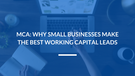 MCA: Why Small Businesses Make the Best Working Capital Leads