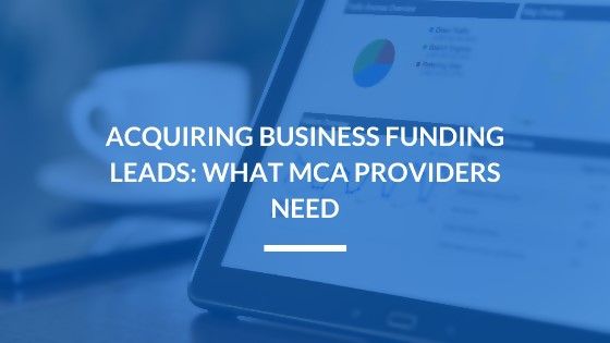 Acquiring Business Funding Leads: What MCA Providers Need