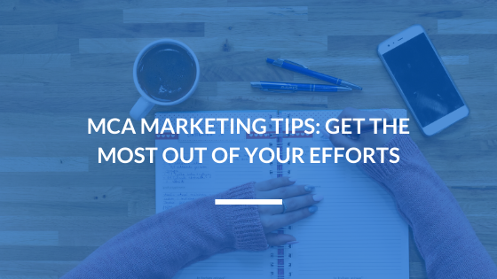 MCA Marketing Tips: Get the Most Out of Your Efforts