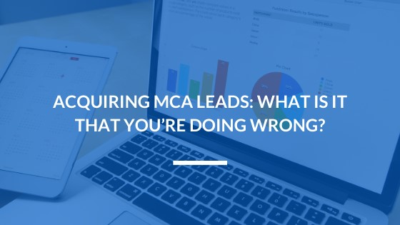 Acquiring MCA Leads: What is It That You're Doing Wrong?