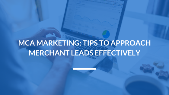 MCA Marketing: Tips to Approach Merchant Leads Effectively