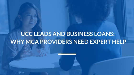 UCC Leads and Business Loans: Why MCA Providers Need Expert Help