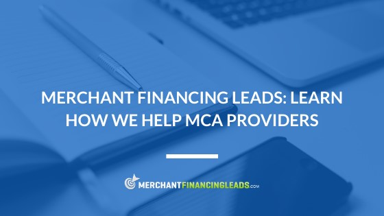 Merchant Financing Leads: Learn How We Help MCA Providers