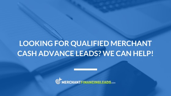 Looking for Qualified Merchant Cash Advance Leads? We Can Help!