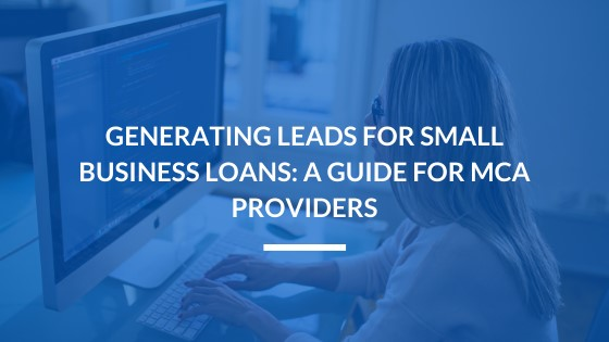 Generating Leads for Small Business Loans: A Guide for MCA Providers