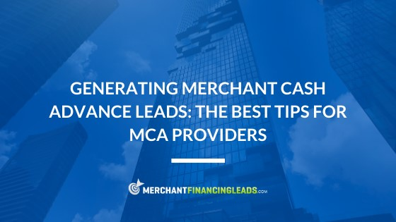 Generating Merchant Cash Advance Leads: The Best Tips for MCA Providers