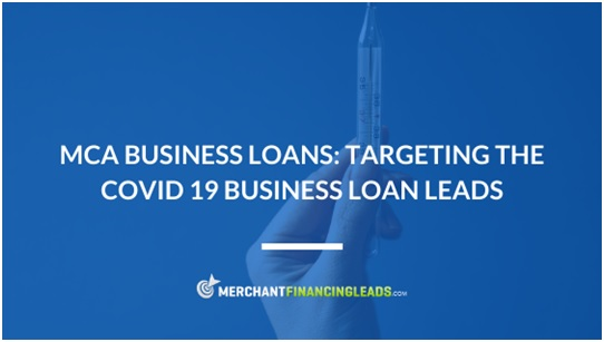 MCA Business Loans: Targeting the COVID 19 Business Loan Leads