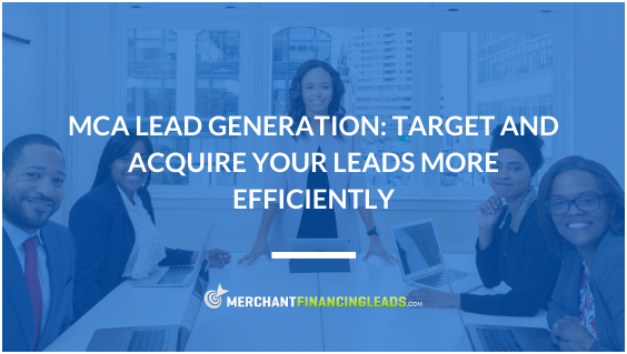 MCA Lead Generation: Target and Acquire Your Leads More Efficiently