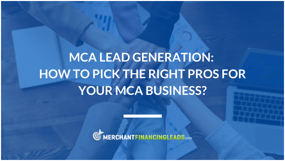 MCA Lead Generation: How to Pick the Right Pros for Your MCA Business?