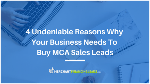 4 Undeniable Reasons Why Your Business Needs to Buy MCA Sales Leads