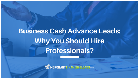 Business Cash Advance Lead Generation: Why Should You Hire Professionals?