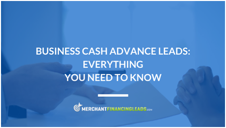 Business Cash Advance Leads: Everything You Need To Know