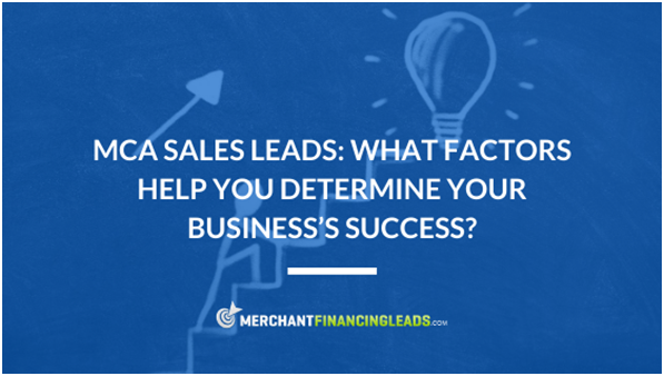 MCA Sales Leads: What Factors Help You Determine Your Business's Success?