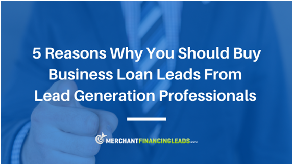 5 Reasons Why You Should Buy Business Loan Leads