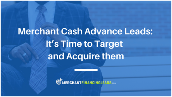 Merchant Cash Advance Leads: It's Time to Target and Acquire Them