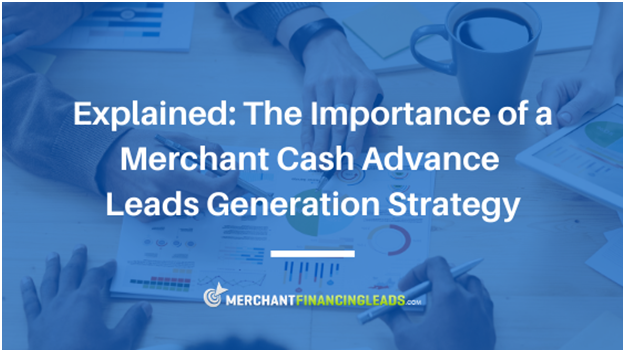 The Importance of a Merchant Cash Advance Leads Generation Strategy