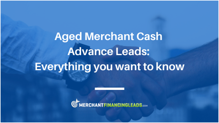 Aged Merchant Cash Advance Leads: Everything You Want to Know