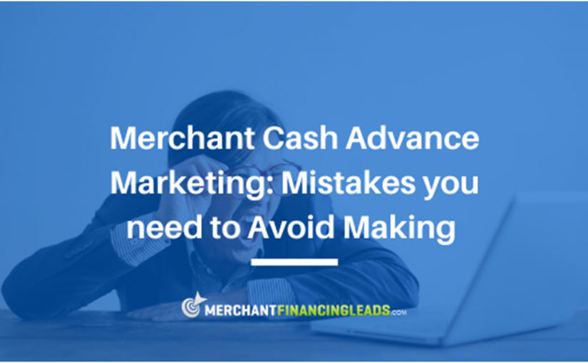 Merchant Cash Advance Marketing: Mistakes You Need to Avoid