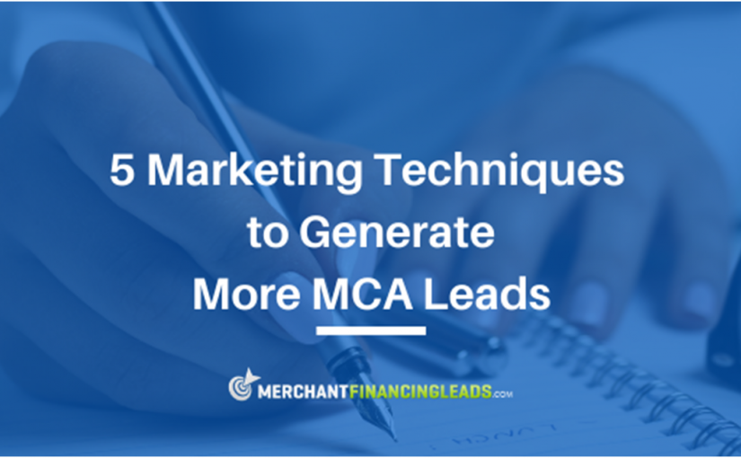 5 Marketing Techniques to Generate More MCA Leads