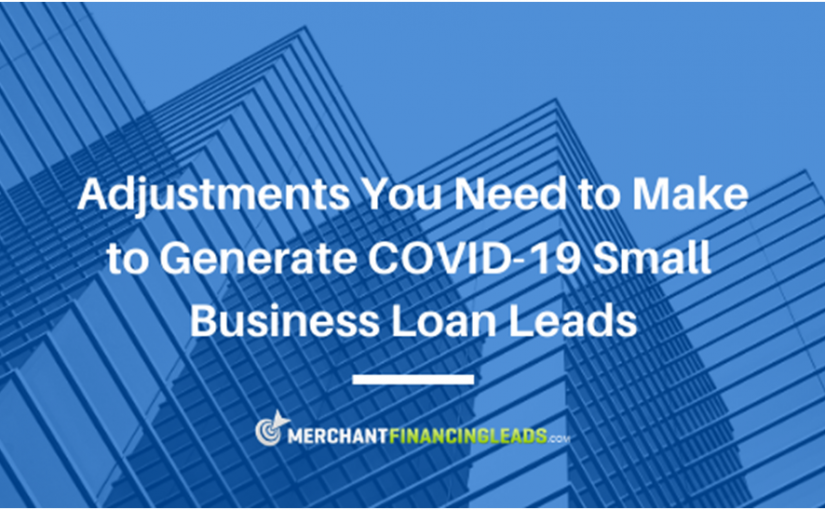 Adjustments You Need to Make to Generate COVID-19 Small Business Loan Leads