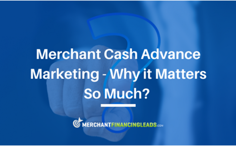 Merchant Cash Advance Marketing – Why it Matters So Much
