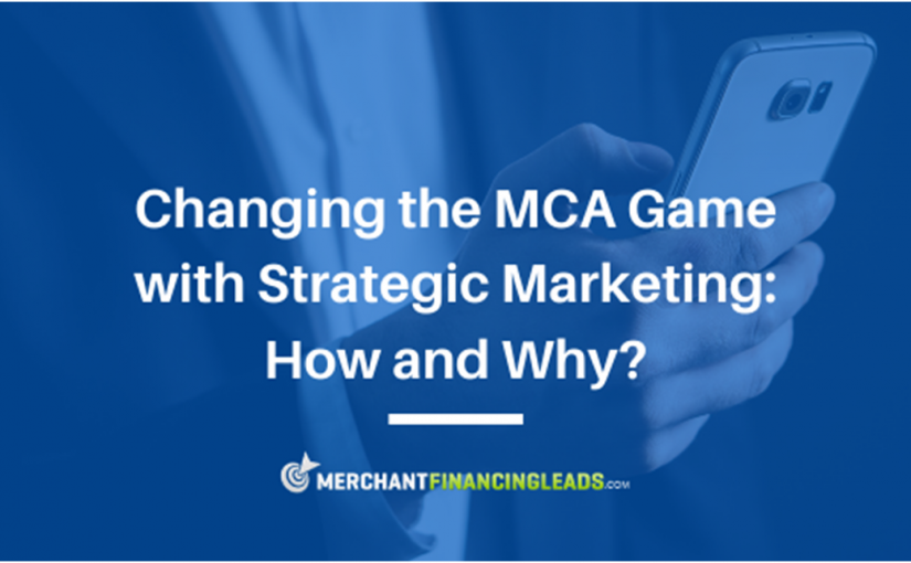 Changing the MCA Game with Strategic Marketing: How and Why?