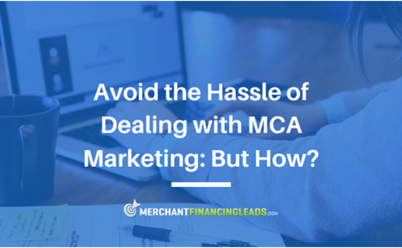 Avoid the Hassle of Dealing with MCA Marketing: But How?