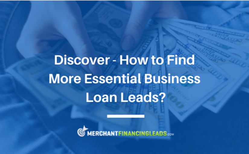 Discover – How to Find More Essential Business Loan Leads?
