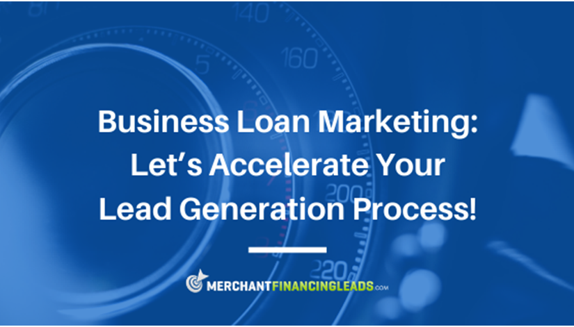 Business Loan Marketing: Let's Accelerate Your Lead Generation Process!