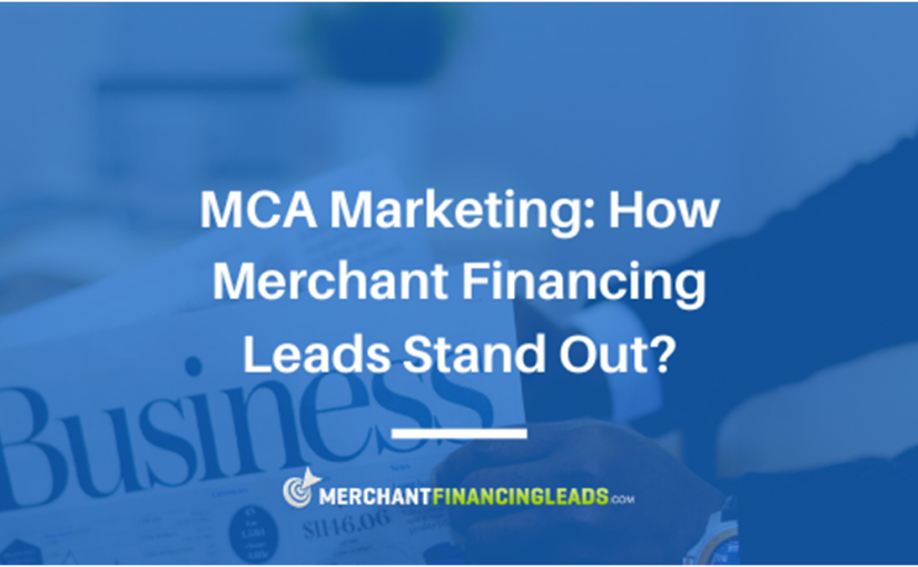 MCA Marketing: How Merchant Financing Leads Stand Out?