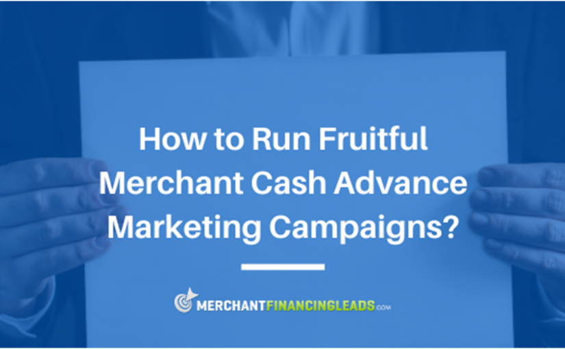 How to Run Fruitful Merchant Cash Advance Marketing Campaigns?