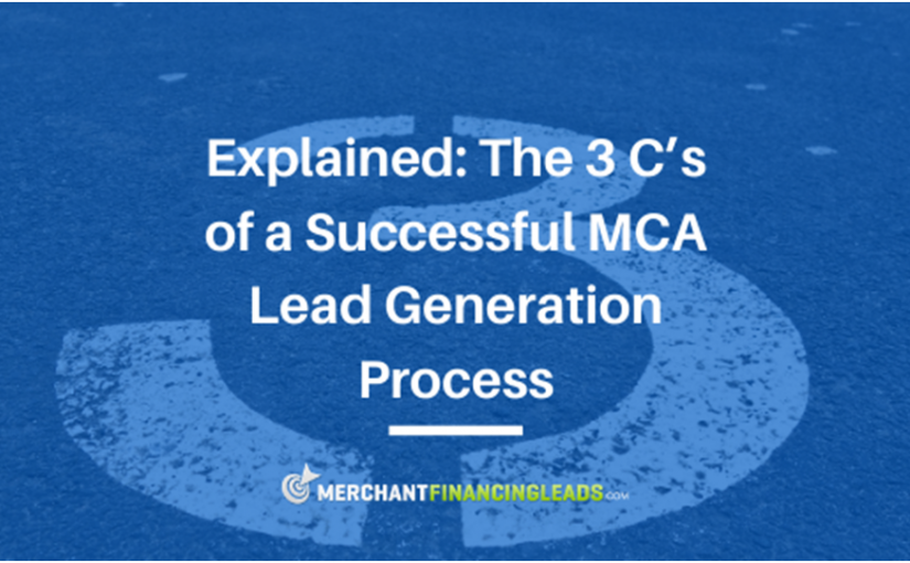 Explained: The 3 C's of a Successful MCA Lead Generation Process