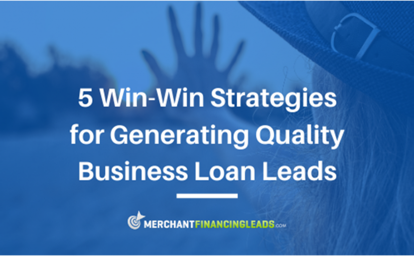 5 Win-Win Strategies for Generating Quality Business Loan Leads