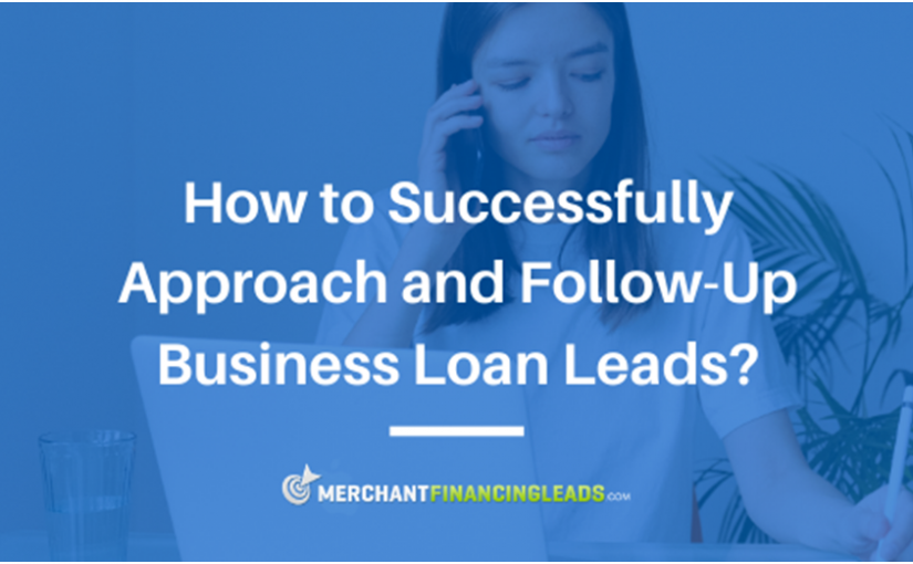 How to Successfully Approach and Follow-Up Business Loan Leads?