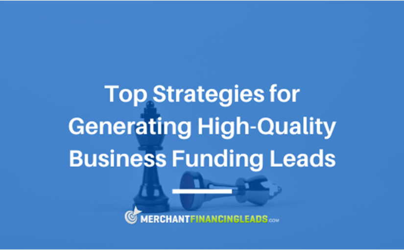 Top Strategies for Generating High-Quality Business Funding Leads