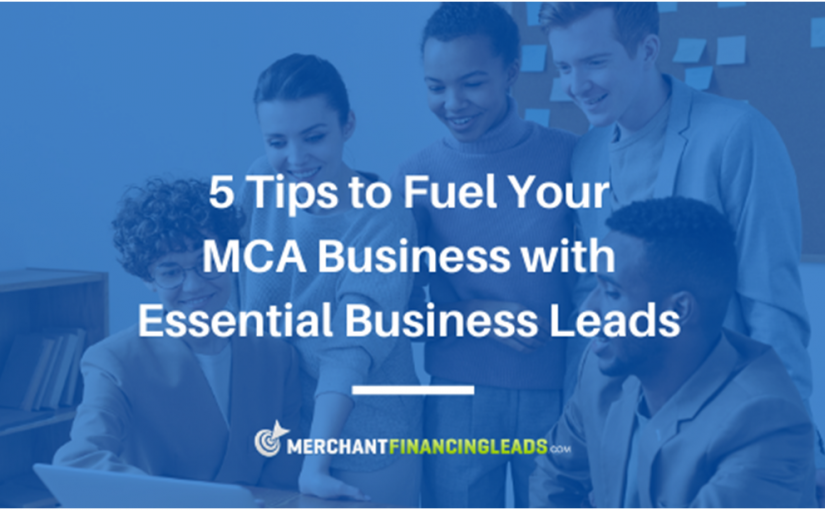 5 Tips to Fuel Your MCA Business with Essential Business Leads