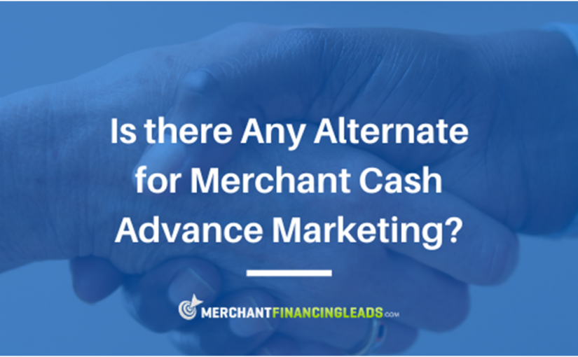 Is There an Alternative for Merchant Cash Advance Marketing?