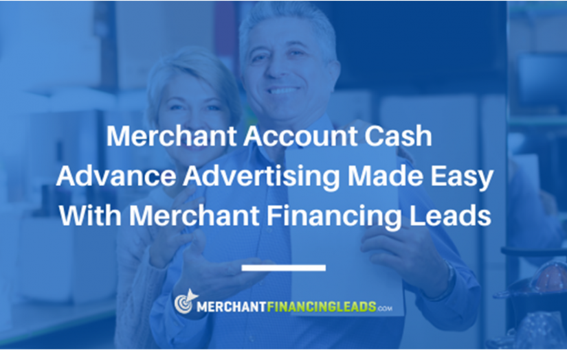 Merchant Account Cash Advance Advertising Made Easy with Merchant Financing Leads